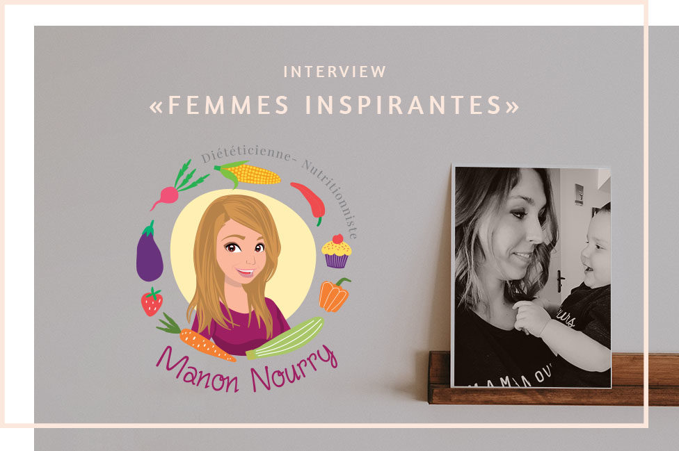Interview «Femmes inspirantes» – Manon Nourry, Diététicienne – Nutritionniste