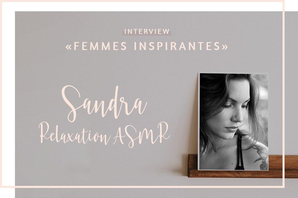 Interview «Femmes inspirantes» – Sandra Relaxation ASMR