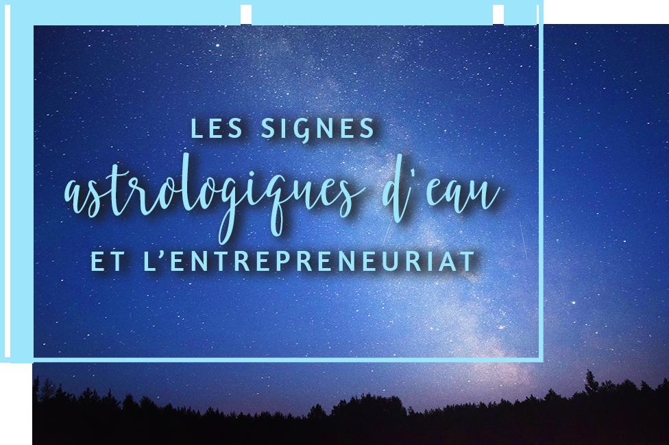 Les signes astrologiques d'eau et l'entrepreneuriat