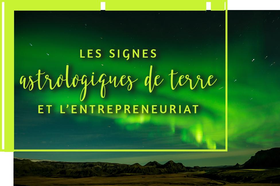 Les signes astrologiques de terre et l'entrepreneuriat