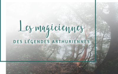 Les magiciennes des légendes arthuriennes