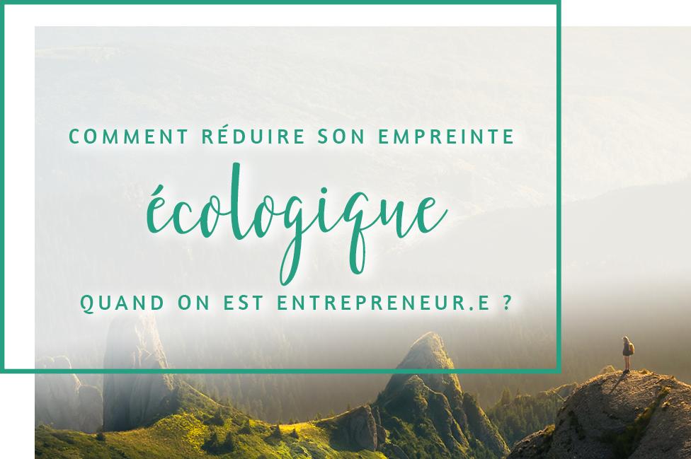 comment réduire son empreinte écologique quand on est entrepreneur.e ?