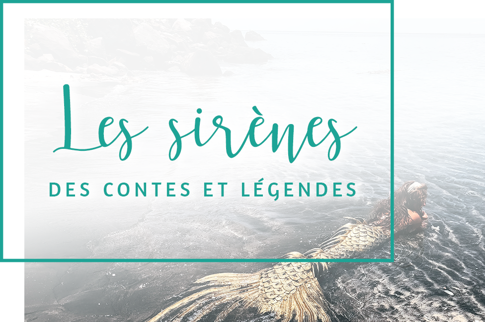 Les sirènes de contes et légendes